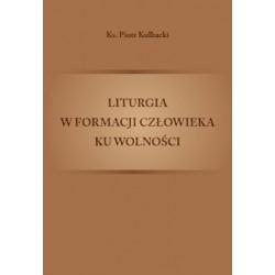 """Ks. Piotr Kulbacki, """"Liturgia w formacji człowieka ku wolności"""""""