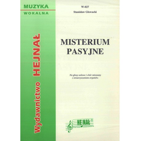 """Stanisław Głowacki, """"Misterium Pasyjne"""". Na głosy solowe i chór mieszany z towarzyszeniem organów"""