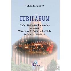 """Yuliia Lapunowa, """"IUBILAEUM Chór i Orkiestra Kameralna w parafii Wieczerzy Pańskiej w Lublinie (w latach 1999-2014)"""""""