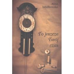 """Alina Jahołkowska, """"To jeszcze Twój czas"""""""