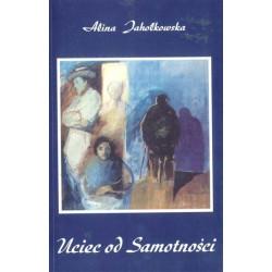 "Alina Jahołkowska, ""Uciec od Samotności"""
