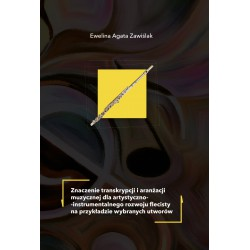 """Ewelina Agata Zawiślak, """"Znaczenie transkrypcji i aranżacji muzycznej dla artystyczno-instrumentalnego rozwoju flecisty na przyk"""