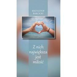 """Krzysztof Barcicki, """" Z nich największa jest miłość """""""