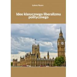 """Łukasz Rozen, """"Idee klasycznego liberalizmu politycznego"""""""