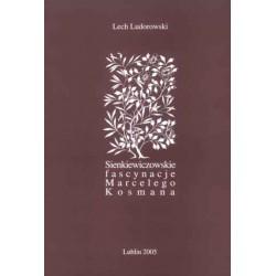 """Lech Ludorowski, """"Sienkiewiczowskie fascynacje Marcelego Kosmana"""""""