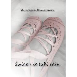 """Małgorzata Konarzewska, """"Świat nie lubi różu"""""""