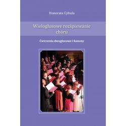 """Honorata Cybula, """"Wielogłosowe rozśpiewanie chóru. Ćwiczenia dwugłosowe i kanony"""""""