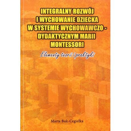 """Marta Buk-Cegiełka, """"Integralny rozwój i wychowanie dziecka w systemie wychowawczo-dydaktycznym Marii Montessori. Elementy teori"""