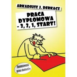 Arkadiusz J. Derkacz, 'Praca dyplomowa - 3, 2, 1, start!'