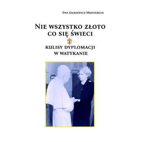Ewa Sałkiewicz-Munnerlyn, 'Nie wszystko złoto co się świeci. Kulisy dyplomacji w Watykanie'