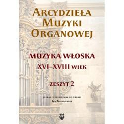 """Jan Bokszczanin zebrał i przygotował, """"Arcydzieła muzyki organowej. Zeszyt 2. Muzyka włoska XVI-XVIII wiek"""""""