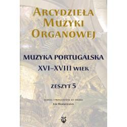 """""""Arcydzieł amuzyki organowej. Zeszyt 5. Muzyka portugalska XVI-XVIII wiek"""", zebrał i przygotował do druku Jan Bokszczanin"""